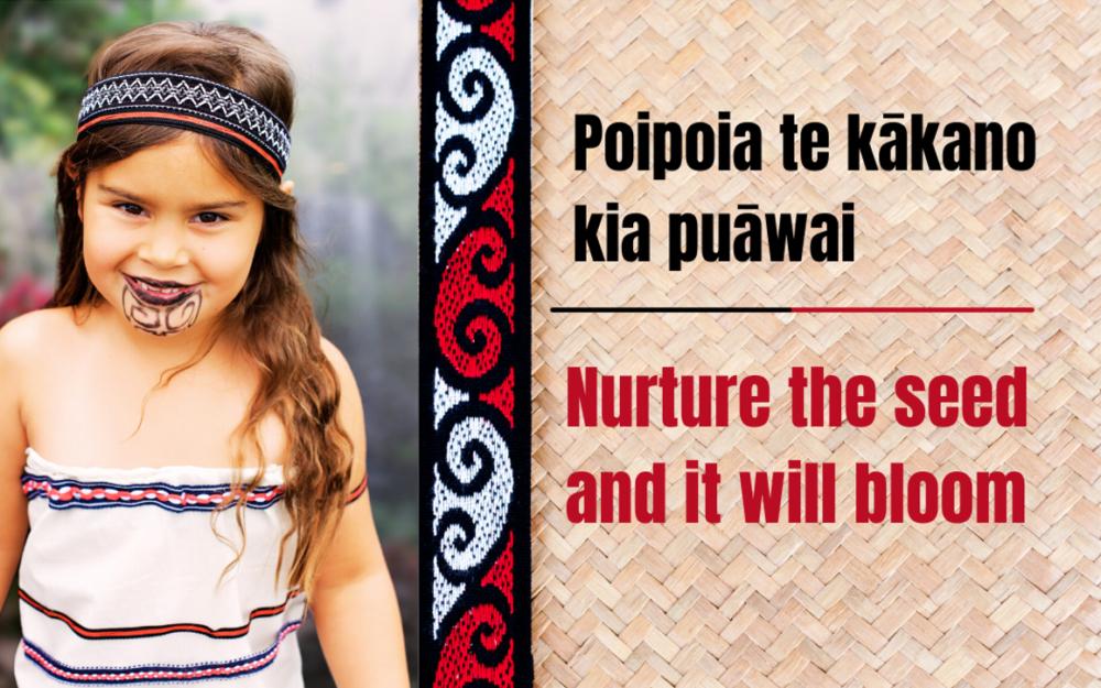 Maori Language Week - Poipoia te kakano, kia puawai - Nurture the seed and it will bloom
