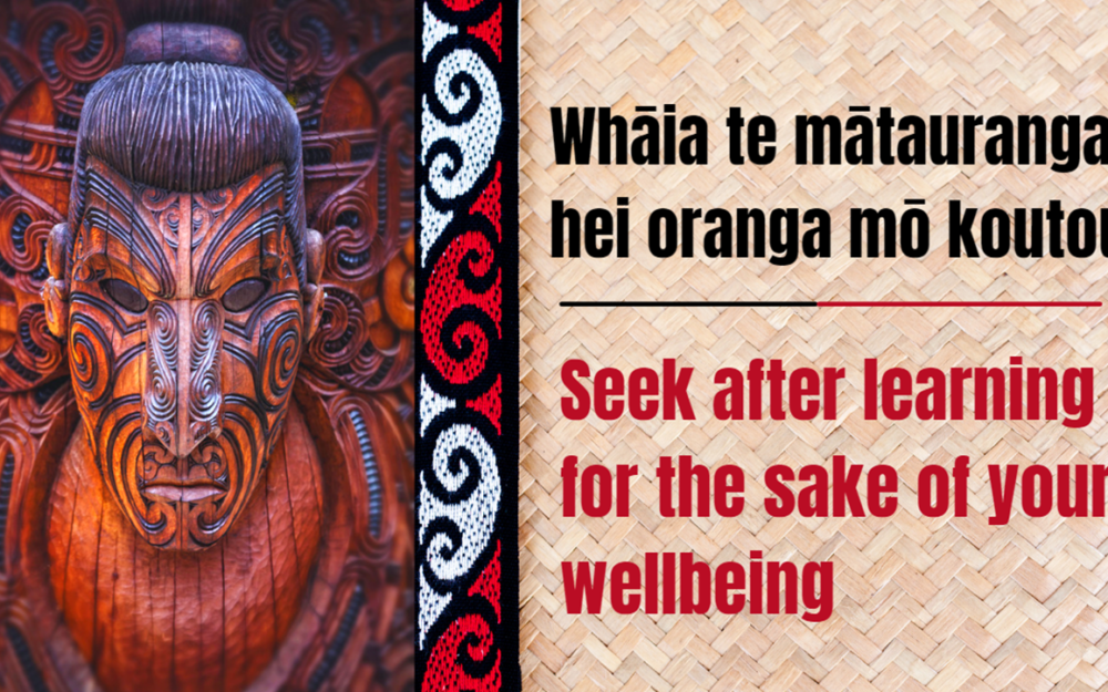 Whakataukī - Whaia te matauranga hei oranga mo koutou - Seek after learning for the sake of your wellbeing